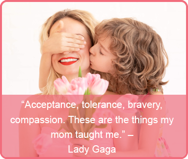 mothers day quote - Lady Gaga